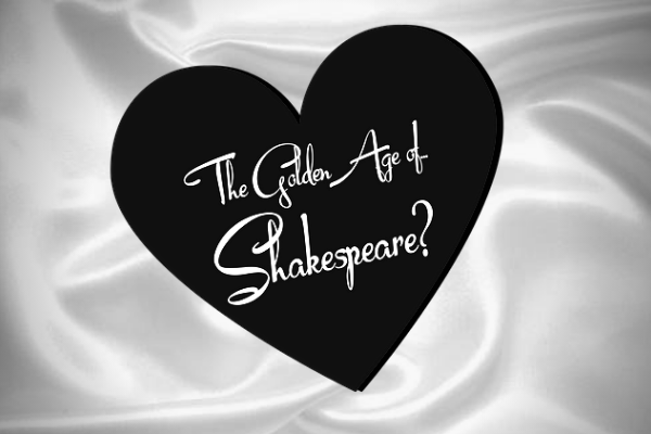 The Golden Age of… Shakespeare?